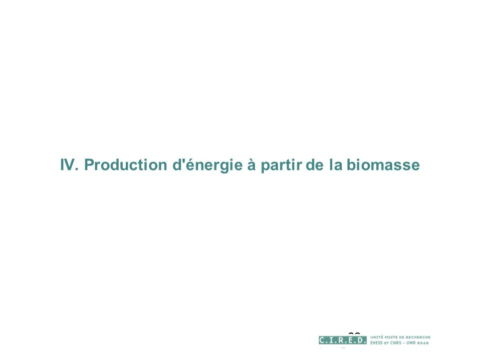 22 IV. Production d énergie à partir de la biomasse