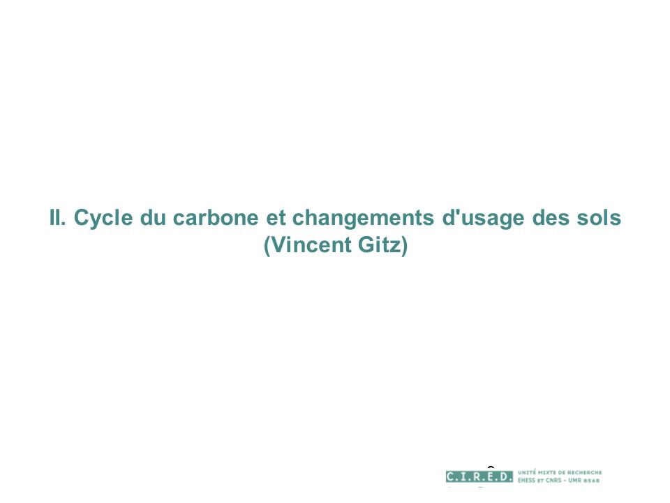 9 II. Cycle du carbone et changements d usage des sols (Vincent Gitz)