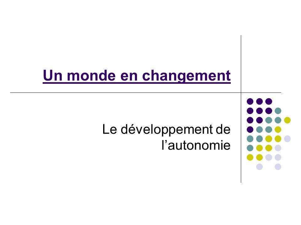 Un monde en changement Le développement de lautonomie