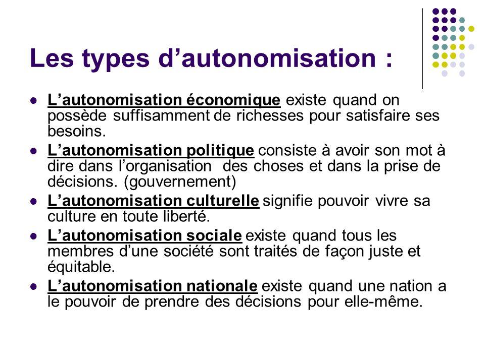 Les types dautonomisation : Lautonomisation économique existe quand on possède suffisamment de richesses pour satisfaire ses besoins. Lautonomisation
