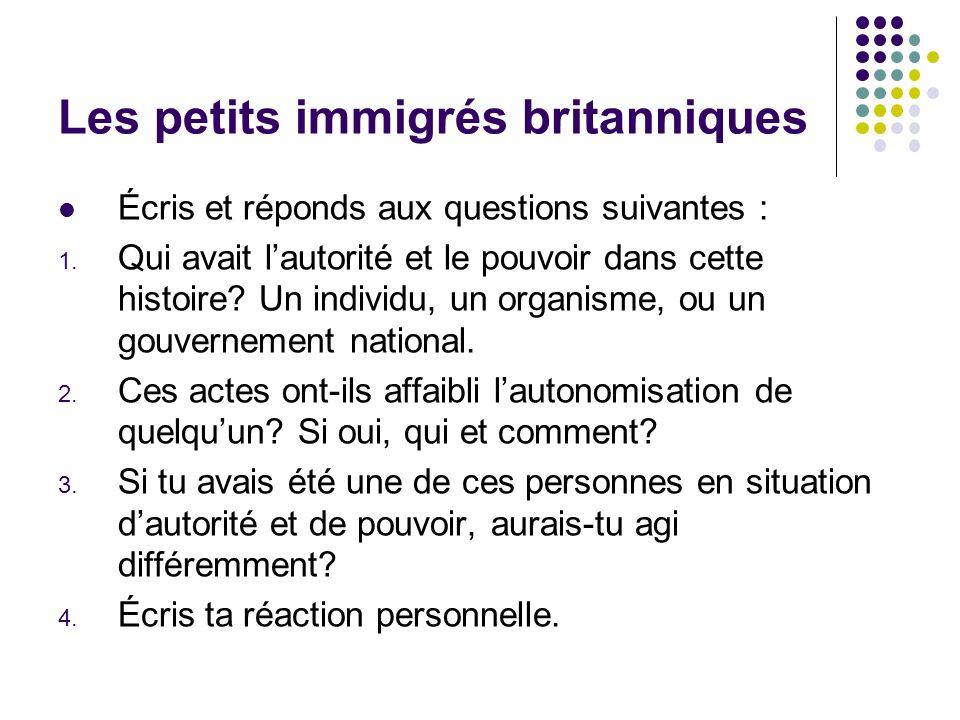 Les petits immigrés britanniques Écris et réponds aux questions suivantes : 1. Qui avait lautorité et le pouvoir dans cette histoire? Un individu, un