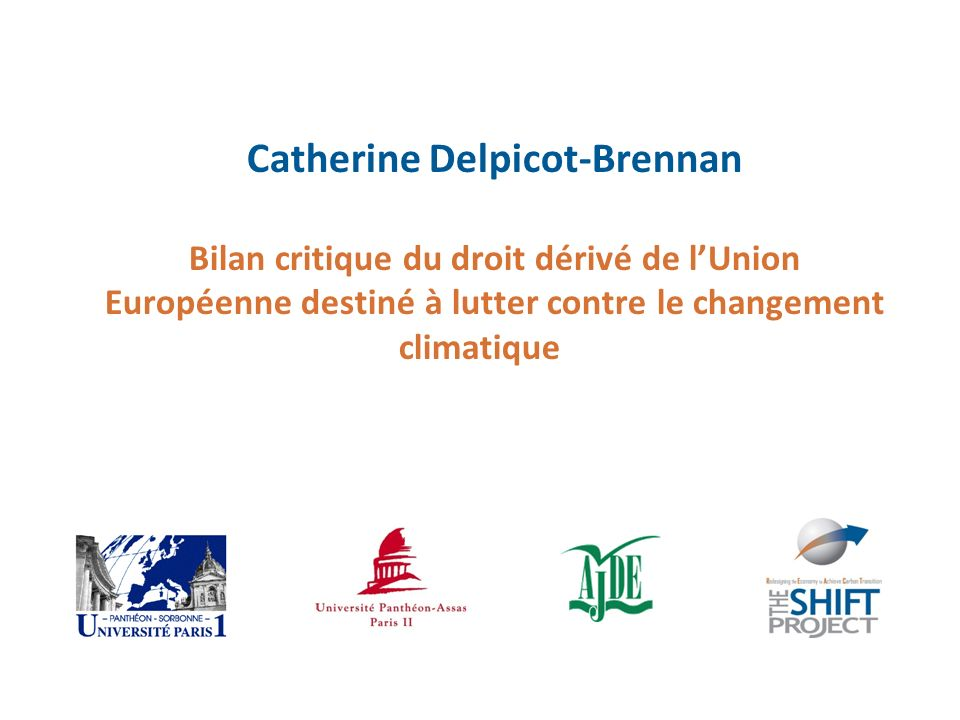 Catherine Delpicot-Brennan Bilan critique du droit dérivé de lUnion Européenne destiné à lutter contre le changement climatique