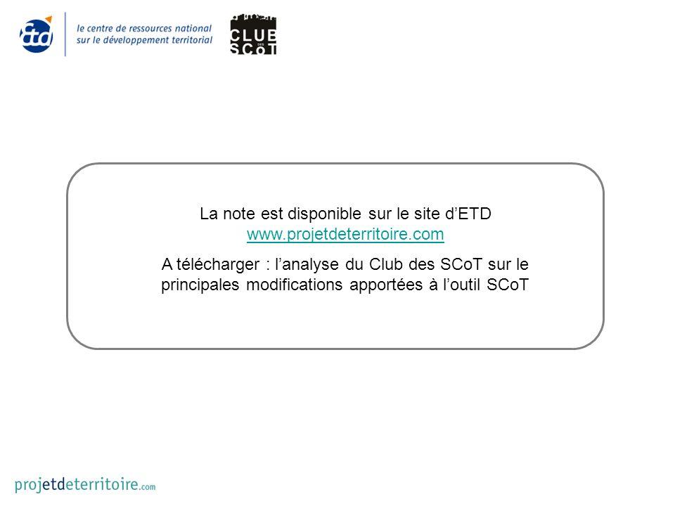 La note est disponible sur le site dETD www.projetdeterritoire.com www.projetdeterritoire.com A télécharger : lanalyse du Club des SCoT sur le principales modifications apportées à loutil SCoT