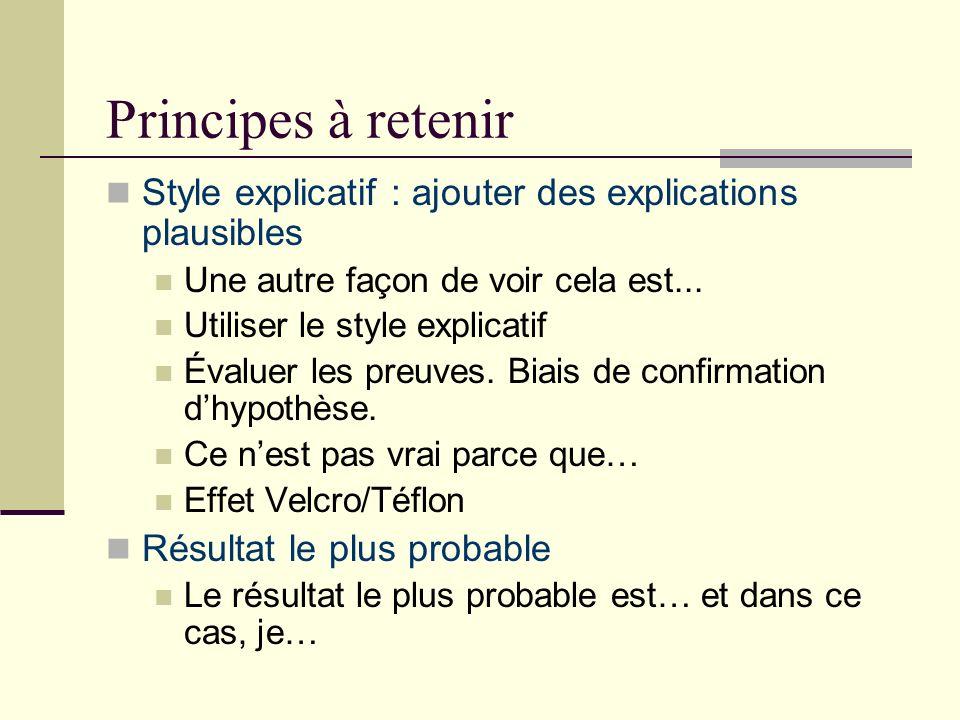 Principes à retenir Style explicatif : ajouter des explications plausibles Une autre façon de voir cela est... Utiliser le style explicatif Évaluer le