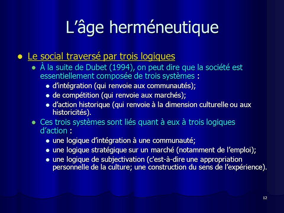 12 Lâge herméneutique Le social traversé par trois logiques Le social traversé par trois logiques À la suite de Dubet (1994), on peut dire que la soci