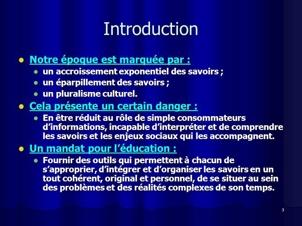 3 Introduction Notre époque est marquée par : Notre époque est marquée par : un accroissement exponentiel des savoirs ; un accroissement exponentiel d