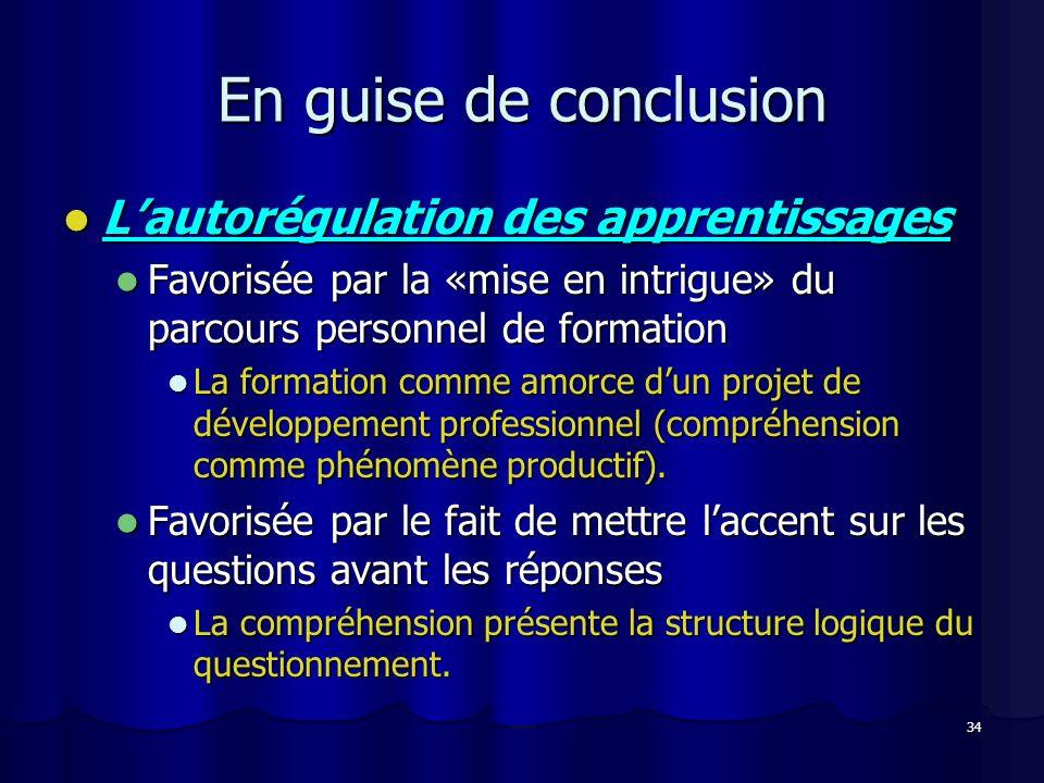34 En guise de conclusion Lautorégulation des apprentissages Lautorégulation des apprentissages Favorisée par la «mise en intrigue» du parcours person