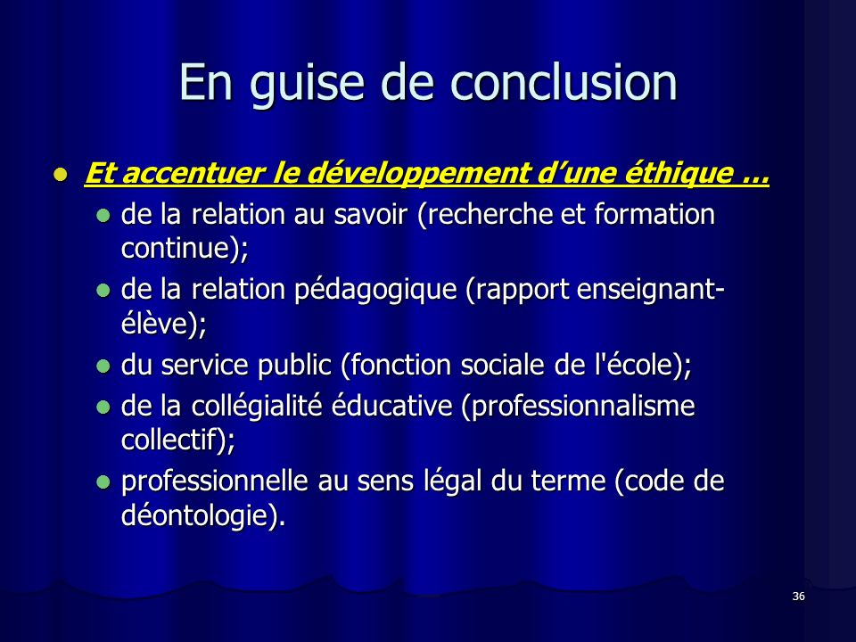 36 En guise de conclusion Et accentuer le développement dune éthique … Et accentuer le développement dune éthique … de la relation au savoir (recherch