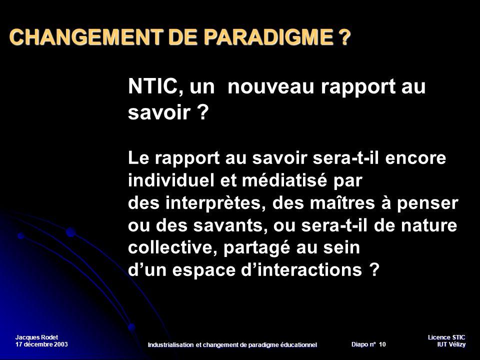 Licence STIC Diapo n°Vélizy Diapo n° 10 IUT Vélizy Jacques Rodet 17 décembre 2003 Industrialisation et changement de paradigme éducationnel NTIC, un n
