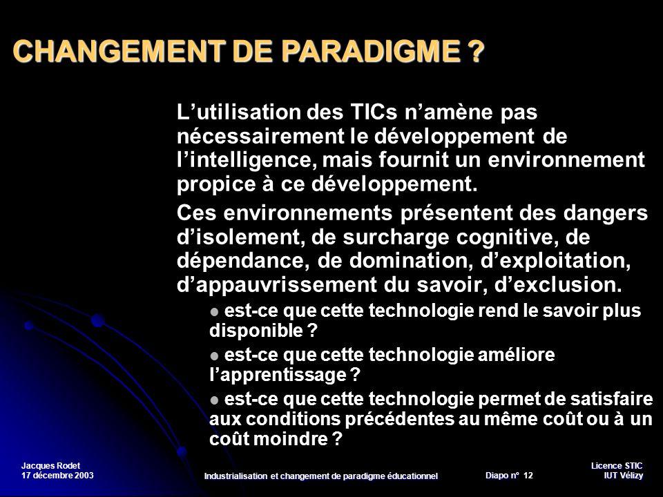 Licence STIC Diapo n°Vélizy Diapo n° 12 IUT Vélizy Jacques Rodet 17 décembre 2003 Industrialisation et changement de paradigme éducationnel Lutilisati