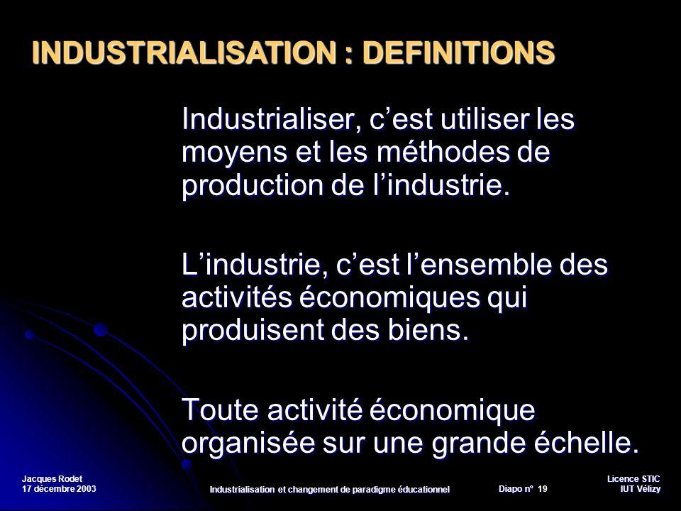 Licence STIC Diapo n°Vélizy Diapo n° 19 IUT Vélizy Jacques Rodet 17 décembre 2003 Industrialisation et changement de paradigme éducationnel Industrial