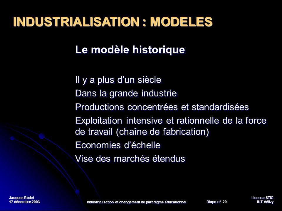 Licence STIC Diapo n°Vélizy Diapo n° 20 IUT Vélizy Jacques Rodet 17 décembre 2003 Industrialisation et changement de paradigme éducationnel Le modèle