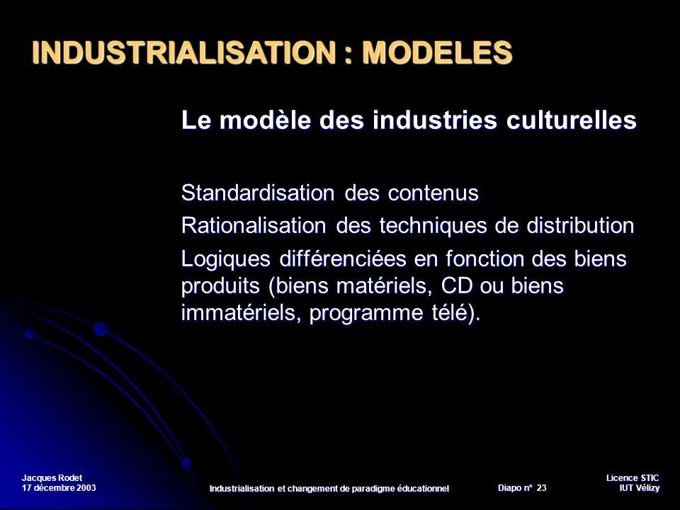 Licence STIC Diapo n°Vélizy Diapo n° 23 IUT Vélizy Jacques Rodet 17 décembre 2003 Industrialisation et changement de paradigme éducationnel Le modèle