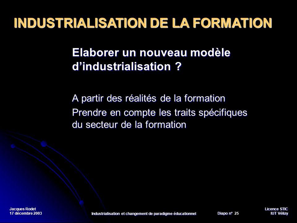 Licence STIC Diapo n°Vélizy Diapo n° 25 IUT Vélizy Jacques Rodet 17 décembre 2003 Industrialisation et changement de paradigme éducationnel Elaborer u