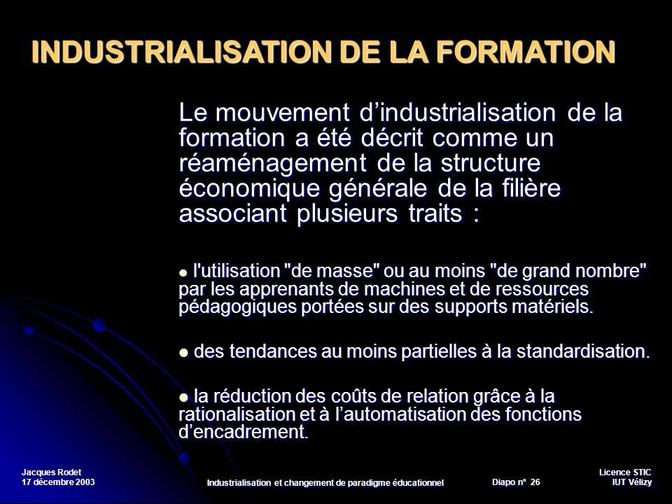 Licence STIC Diapo n°Vélizy Diapo n° 26 IUT Vélizy Jacques Rodet 17 décembre 2003 Industrialisation et changement de paradigme éducationnel Le mouveme