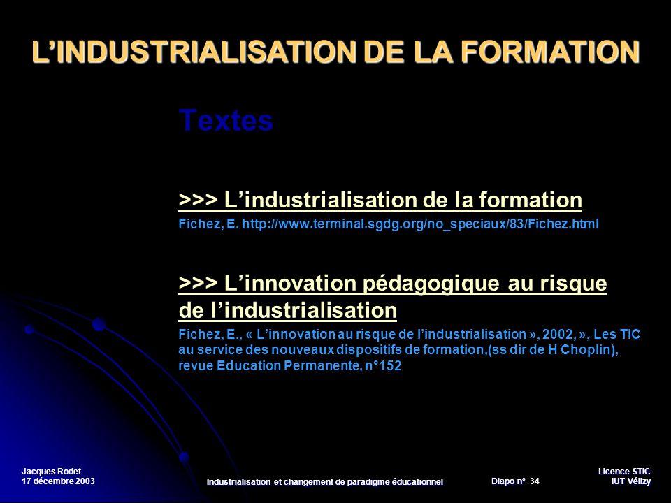 Licence STIC Diapo n°Vélizy Diapo n° 34 IUT Vélizy Jacques Rodet 17 décembre 2003 Industrialisation et changement de paradigme éducationnel Textes >>>