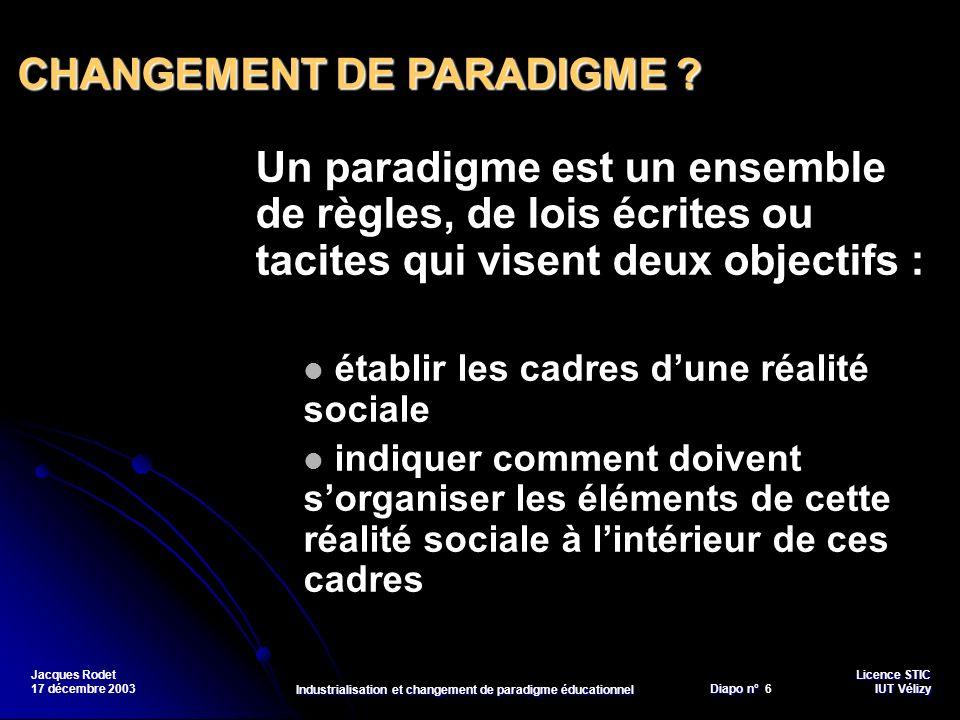Licence STIC Diapo n°Vélizy Diapo n° 7 IUT Vélizy Jacques Rodet 17 décembre 2003 Industrialisation et changement de paradigme éducationnel Les freins à ladoption dun nouveau paradigme 1.