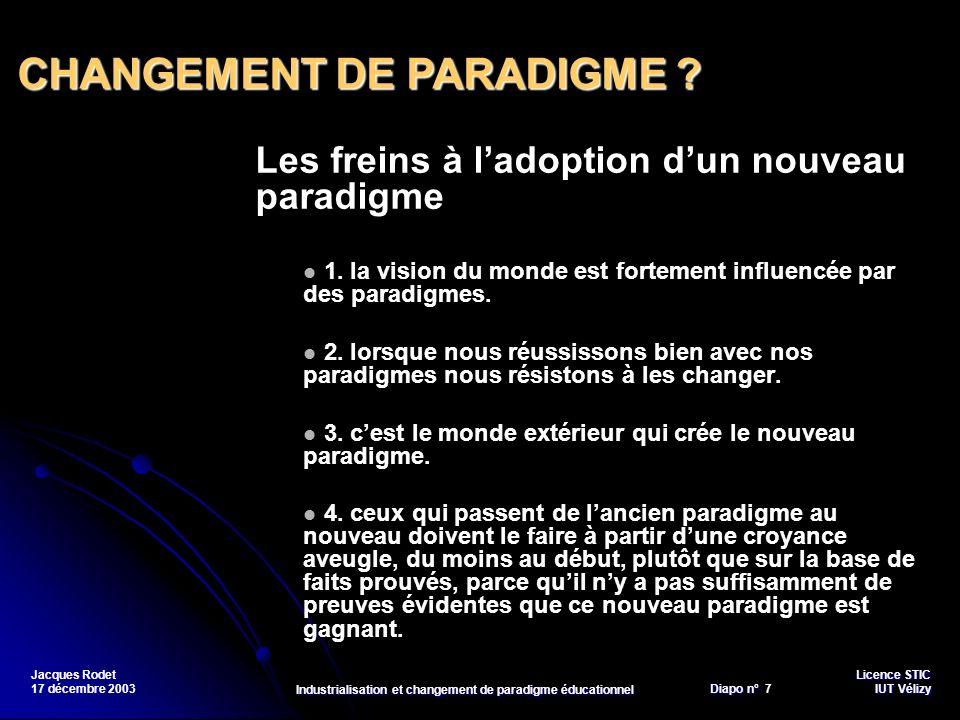 Licence STIC Diapo n°Vélizy Diapo n° 8 IUT Vélizy Jacques Rodet 17 décembre 2003 Industrialisation et changement de paradigme éducationnel Les freins à ladoption dun nouveau paradigme 5.