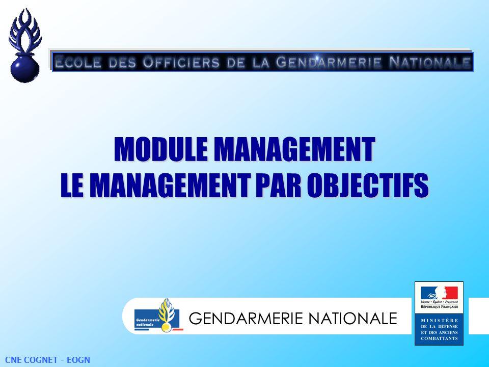 GENDARMERIE NATIONALE CNE COGNET - EOGN MODULE MANAGEMENT LE MANAGEMENT PAR OBJECTIFS GENDARMERIE NATIONALE