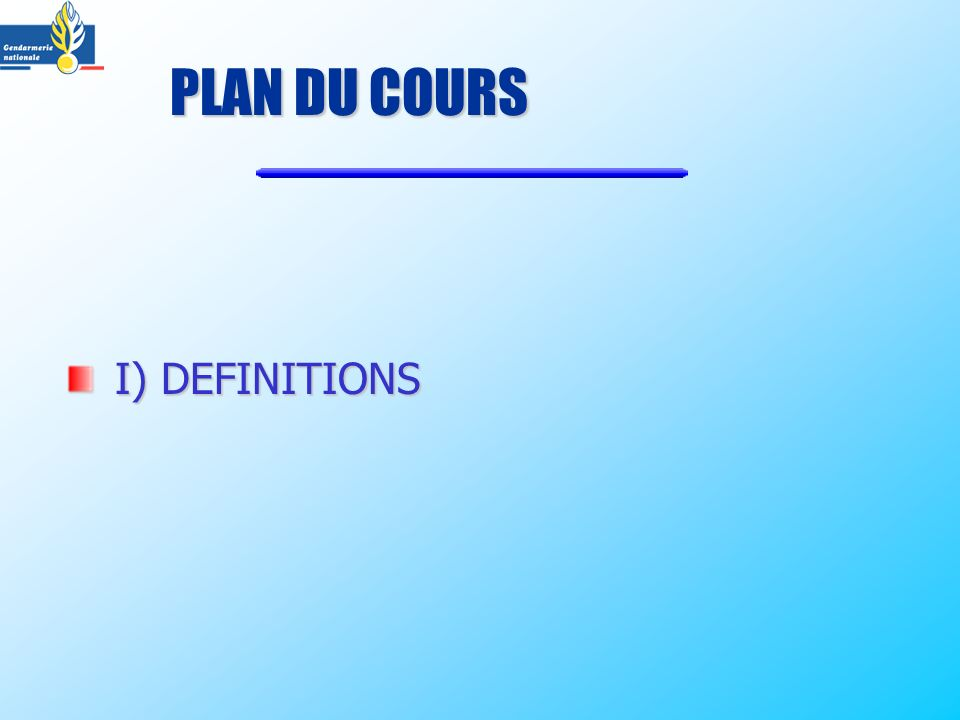 PLAN DU COURS I) DEFINITIONS I) DEFINITIONS