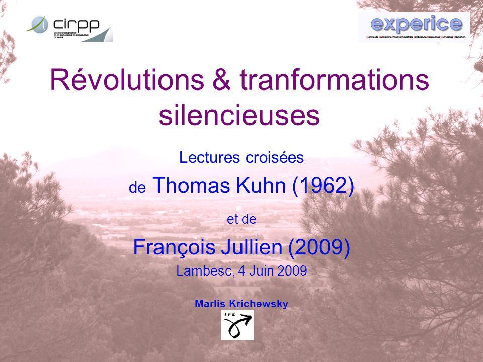 Lintérêt de ces livres Kuhn (1922-1996): penser le changement en Sciences Jullien (* 1951): penser le changement autrement (à la chinoise) Les deux croisés: penser le changement en Sciences autrement !