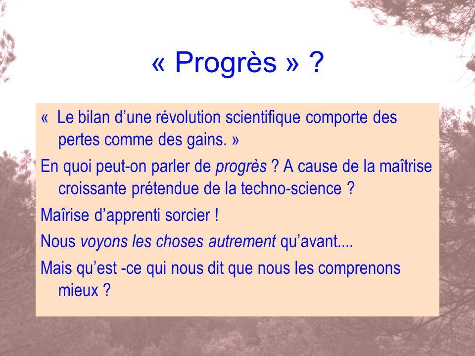 « Progrès » ? « Le bilan dune révolution scientifique comporte des pertes comme des gains. » En quoi peut-on parler de progrès ? A cause de la maîtris