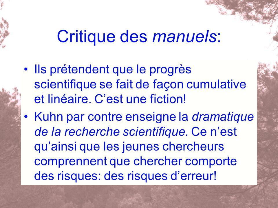 Critique des manuels: Ils prétendent que le progrès scientifique se fait de façon cumulative et linéaire. Cest une fiction! Kuhn par contre enseigne l