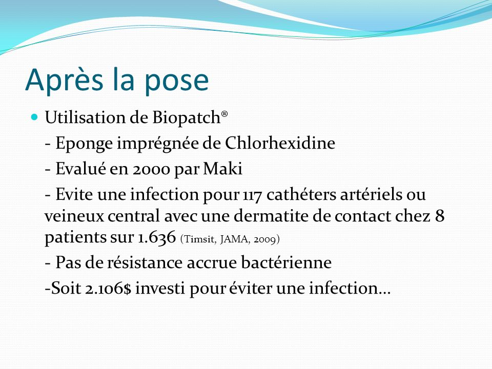 Après la pose Utilisation de Biopatch® - Eponge imprégnée de Chlorhexidine - Evalué en 2000 par Maki - Evite une infection pour 117 cathéters artériel