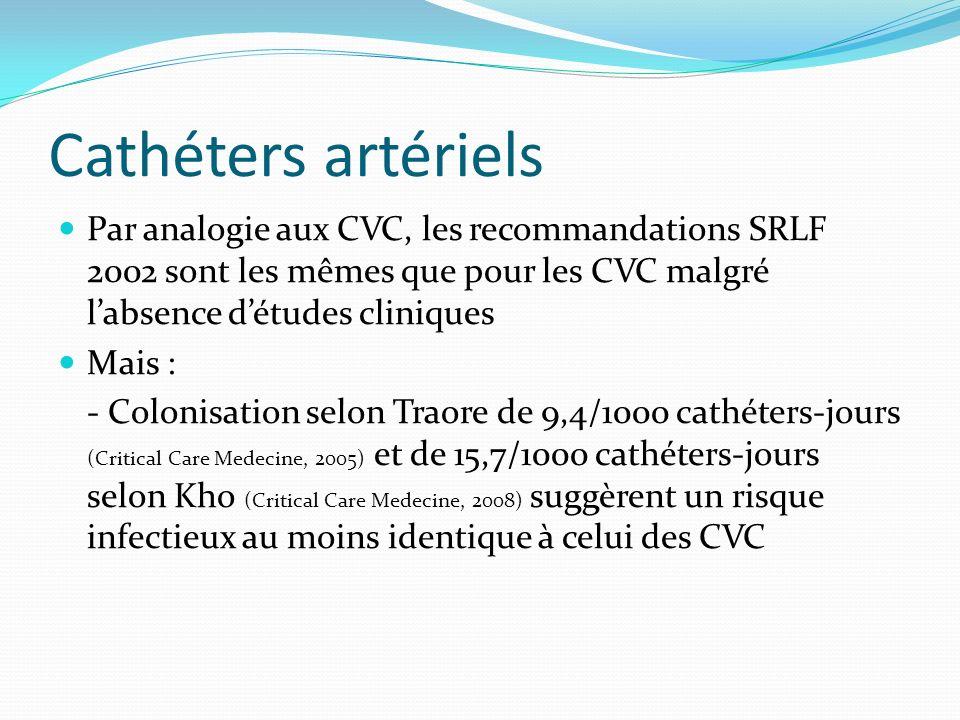 Cathéters artériels Par analogie aux CVC, les recommandations SRLF 2002 sont les mêmes que pour les CVC malgré labsence détudes cliniques Mais : - Col