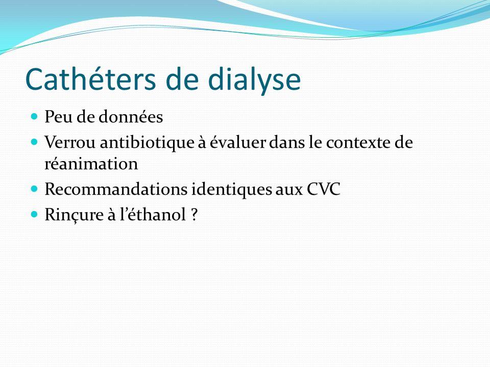 Cathéters de dialyse Peu de données Verrou antibiotique à évaluer dans le contexte de réanimation Recommandations identiques aux CVC Rinçure à léthano