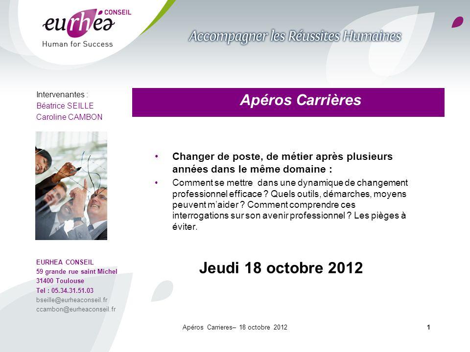 1 Apéros Carrières Intervenantes : Béatrice SEILLE Caroline CAMBON EURHEA CONSEIL 59 grande rue saint Michel 31400 Toulouse Tel : 05.34.31.51.03 bseil