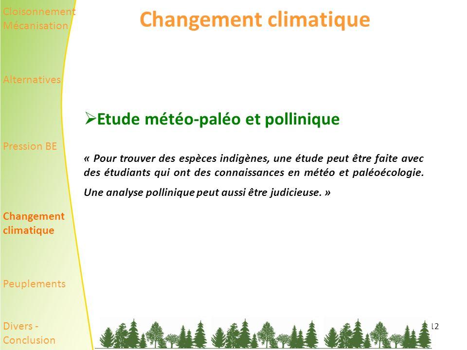 12 Changement climatique Etude météo-paléo et pollinique « Pour trouver des espèces indigènes, une étude peut être faite avec des étudiants qui ont des connaissances en météo et paléoécologie.