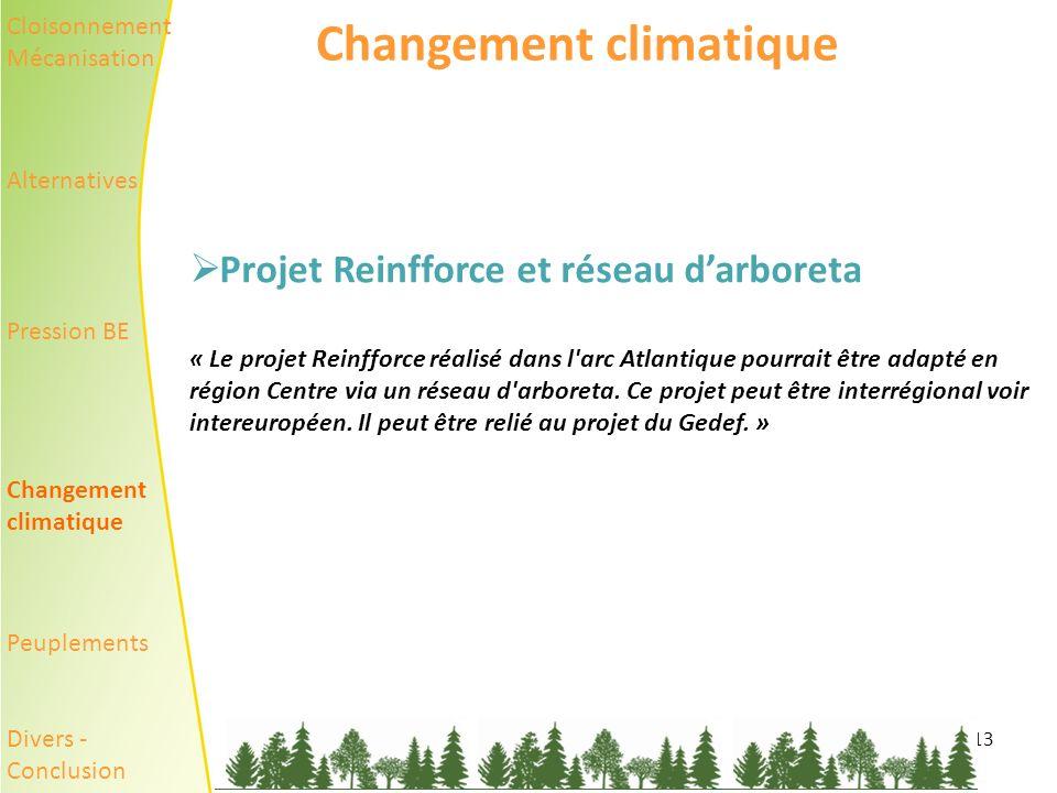 13 Changement climatique Projet Reinfforce et réseau darboreta « Le projet Reinfforce réalisé dans l arc Atlantique pourrait être adapté en région Centre via un réseau d arboreta.