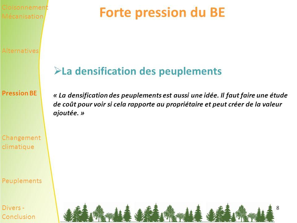 8 Forte pression du BE La densification des peuplements « La densification des peuplements est aussi une idée.