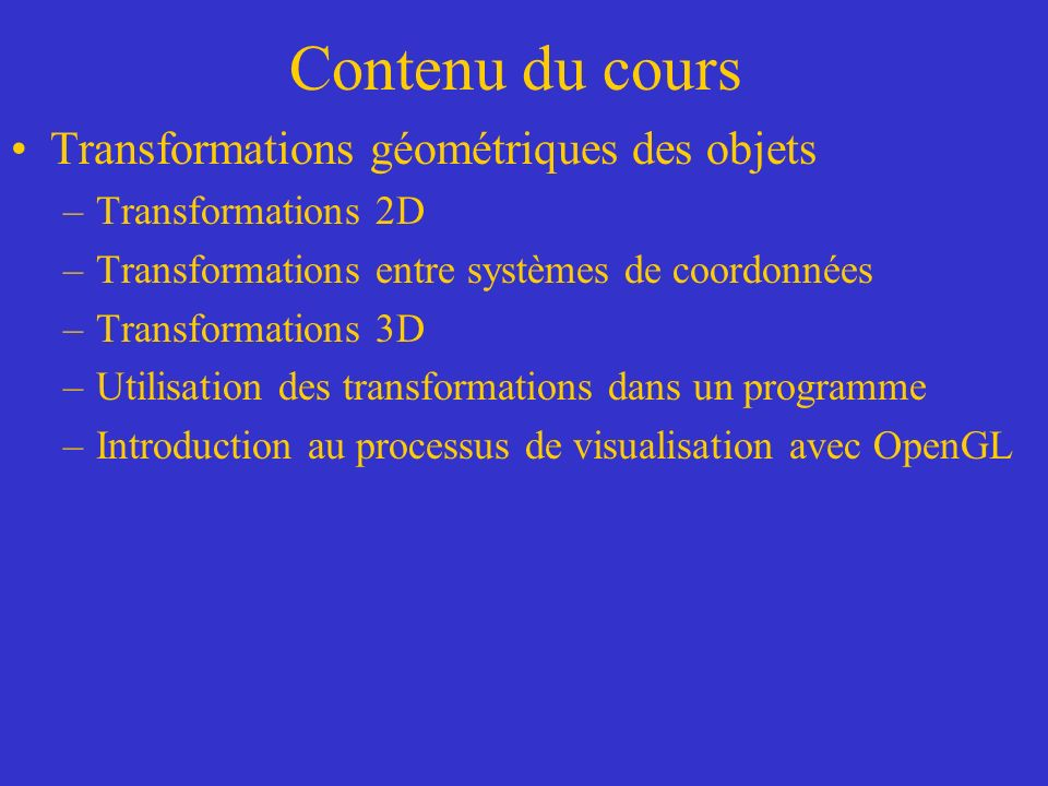 Sommaire des transformations en OpenGL Matrice MODELVIEW –Exemple deux translations (cube) glutWireCube(10.0f); glTranslatef(0.0,10.0f,0.0f) glutWireCube(10.0f); glTranslatef(10.0,0.0,0.0f) glutWireCube(10.0f);