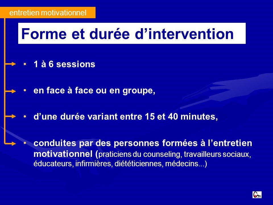entretien motivationnel 1 à 6 sessions en face à face ou en groupe, dune durée variant entre 15 et 40 minutes, conduites par des personnes formées à l