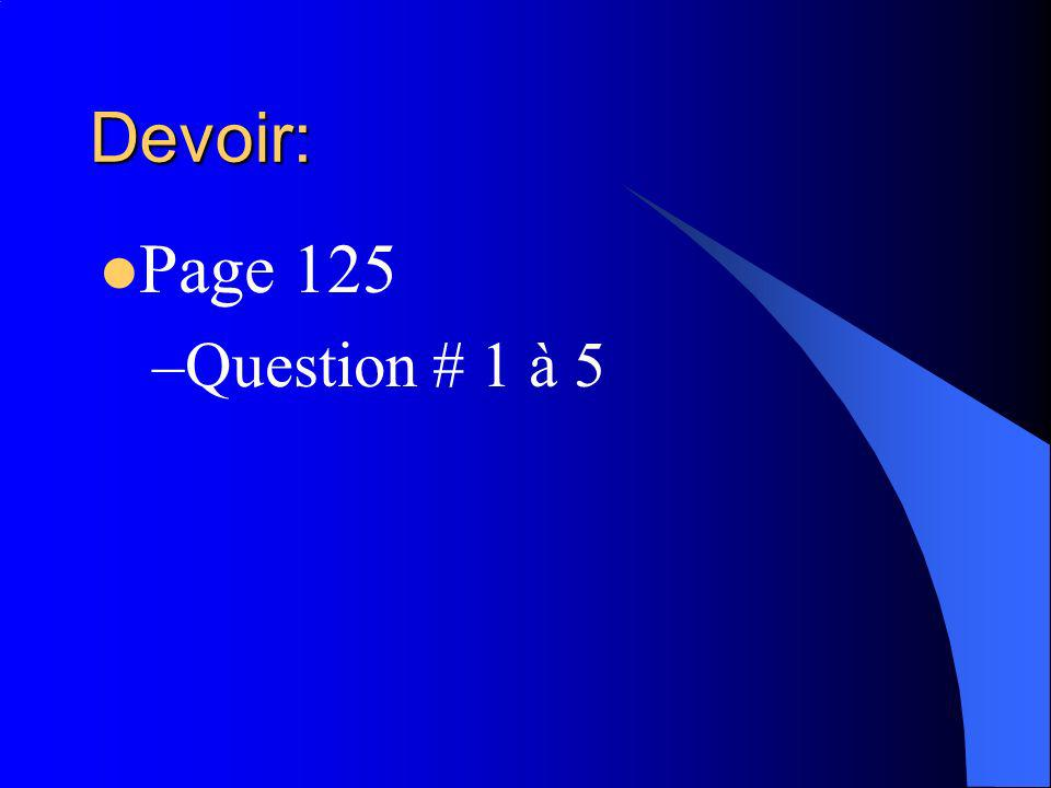 Devoir: Page 125 –Question # 1 à 5