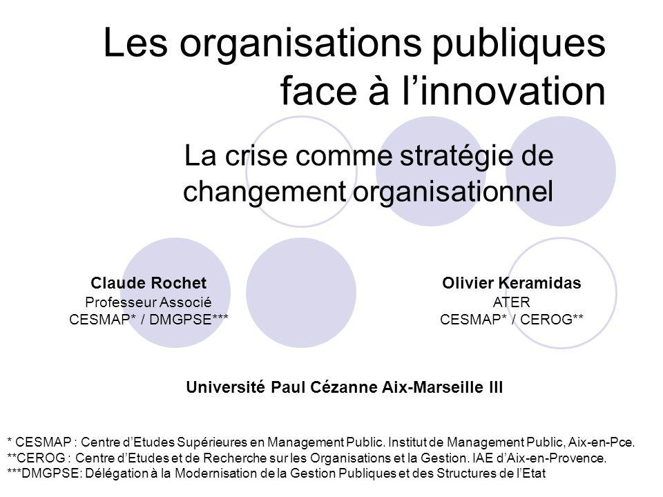 Les organisations publiques face à linnovation La crise comme stratégie de changement organisationnel Claude Rochet Professeur Associé CESMAP* / DMGPS