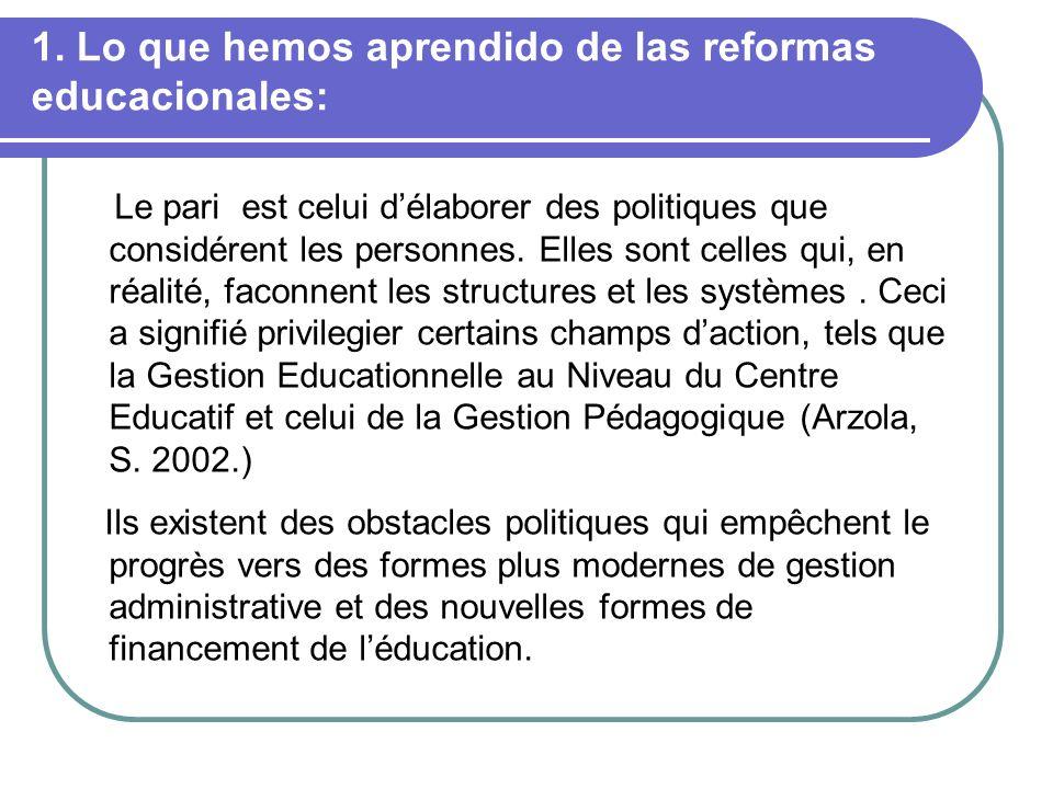 1. Lo que hemos aprendido de las reformas educacionales: Le pari est celui délaborer des politiques que considérent les personnes. Elles sont celles q