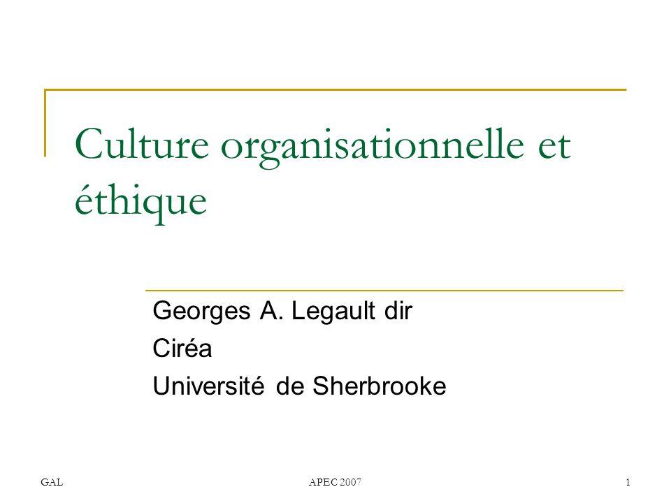 GALAPEC 20071 Culture organisationnelle et éthique Georges A. Legault dir Ciréa Université de Sherbrooke