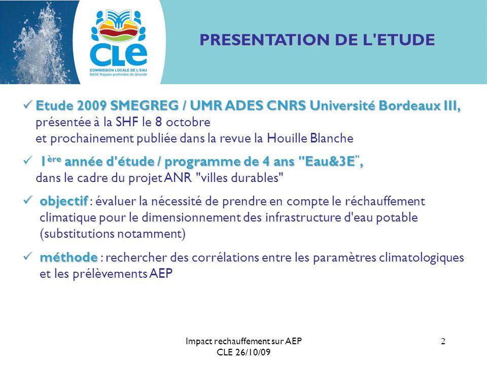 Impact rechauffement sur AEP CLE 26/10/09 2 PRESENTATION DE L'ETUDE Etude 2009 SMEGREG / UMR ADES CNRS Université Bordeaux III, Etude 2009 SMEGREG / U
