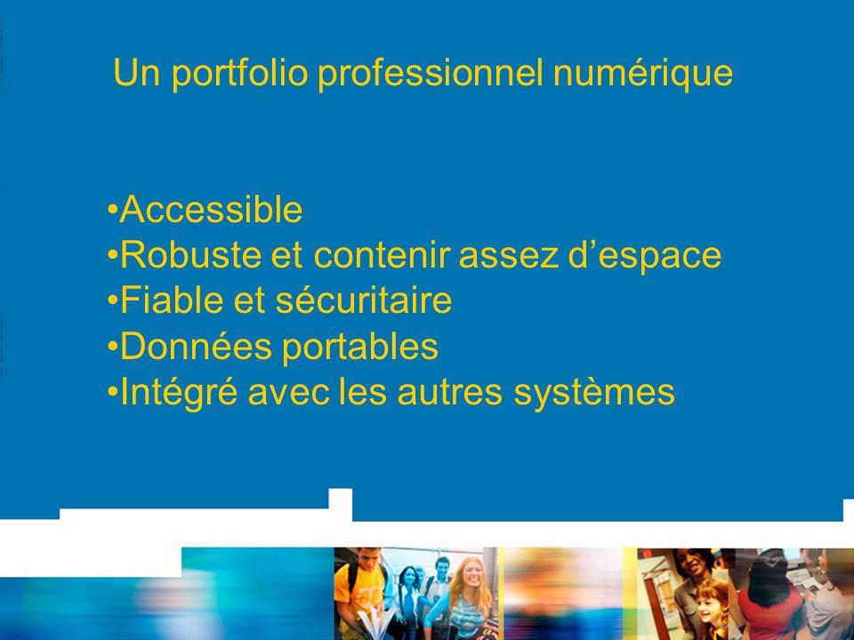 Un portfolio professionnel numérique Accessible Robuste et contenir assez despace Fiable et sécuritaire Données portables Intégré avec les autres systèmes
