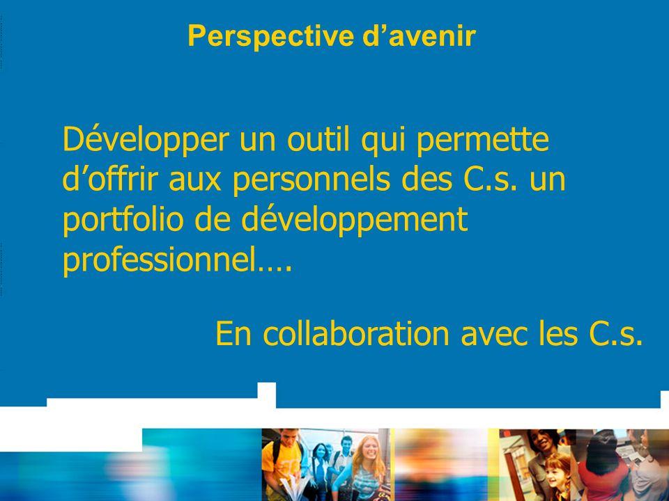 Perspective davenir Développer un outil qui permette doffrir aux personnels des C.s. un portfolio de développement professionnel…. En collaboration av