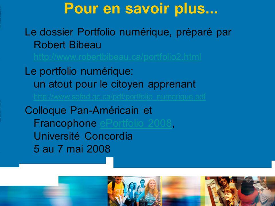 Pour en savoir plus... Le dossier Portfolio numérique, préparé par Robert Bibeau http://www.robertbibeau.ca/portfolio2.html http://www.robertbibeau.ca