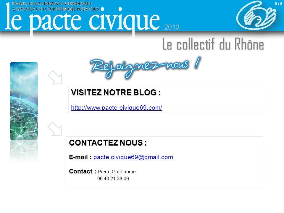 Sommaire 8 / 8 VISITEZ NOTRE BLOG : http://www.pacte-civique69.com/ Le collectif du Rhône 2013 CONTACTEZ NOUS : E-mail : Contact : 06 40 21 38 06 E-mail : pacte.civique69@gmail.com Contact : Pierre Guilhaume 06 40 21 38 06pacte.civique69@gmail.com
