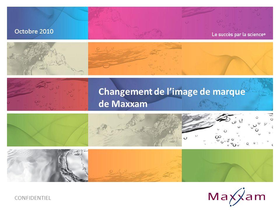 Changement de limage de marque de Maxxam Octobre 2010 CONFIDENTIEL