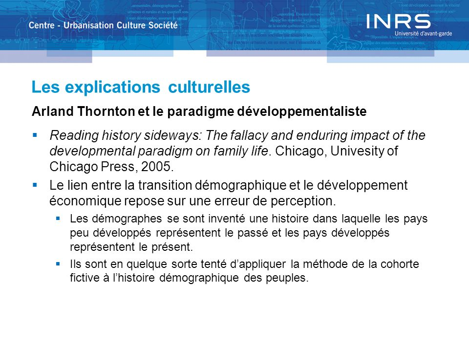 Les explications culturelles Arland Thornton et le paradigme développementaliste Reading history sideways: The fallacy and enduring impact of the developmental paradigm on family life.