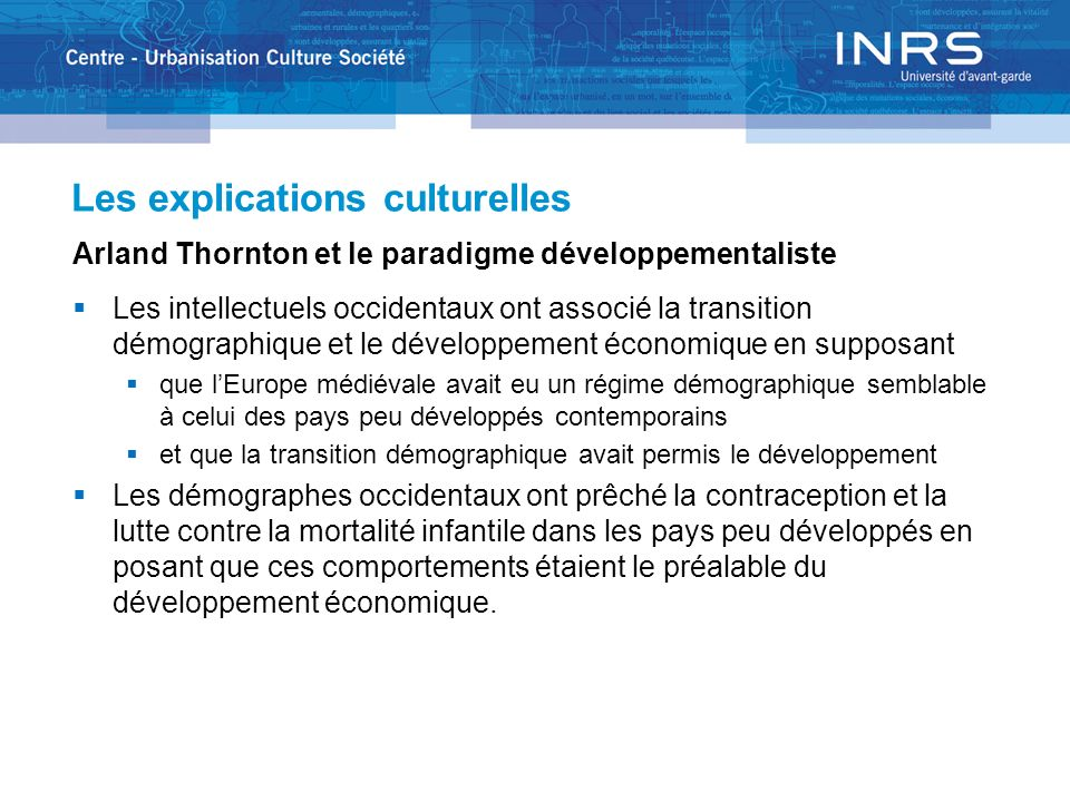 Les explications culturelles Arland Thornton et le paradigme développementaliste Les intellectuels occidentaux ont associé la transition démographique