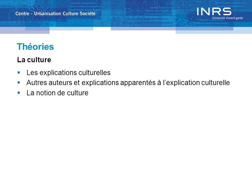 Théories La culture Les explications culturelles Autres auteurs et explications apparentés à lexplication culturelle La notion de culture