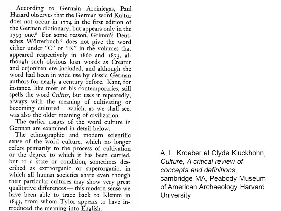 A. L. Kroeber et Clyde Kluckhohn, Culture, A critical review of concepts and definitions, cambridge MA, Peabody Museum of American Archaeology Harvard